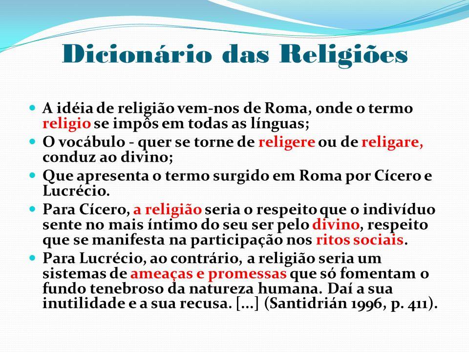 Dicionário das Religiões A idéia de religião vem-nos de Roma, onde o termo religio se impôs em todas as línguas; O vocábulo - quer se torne de religer