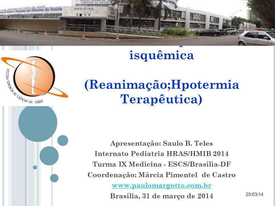 Caso Clínico Síndrome Hipóxico- isquêmica (Reanimação;Hpotermia Terapêutica) Apresentação: Saulo B.
