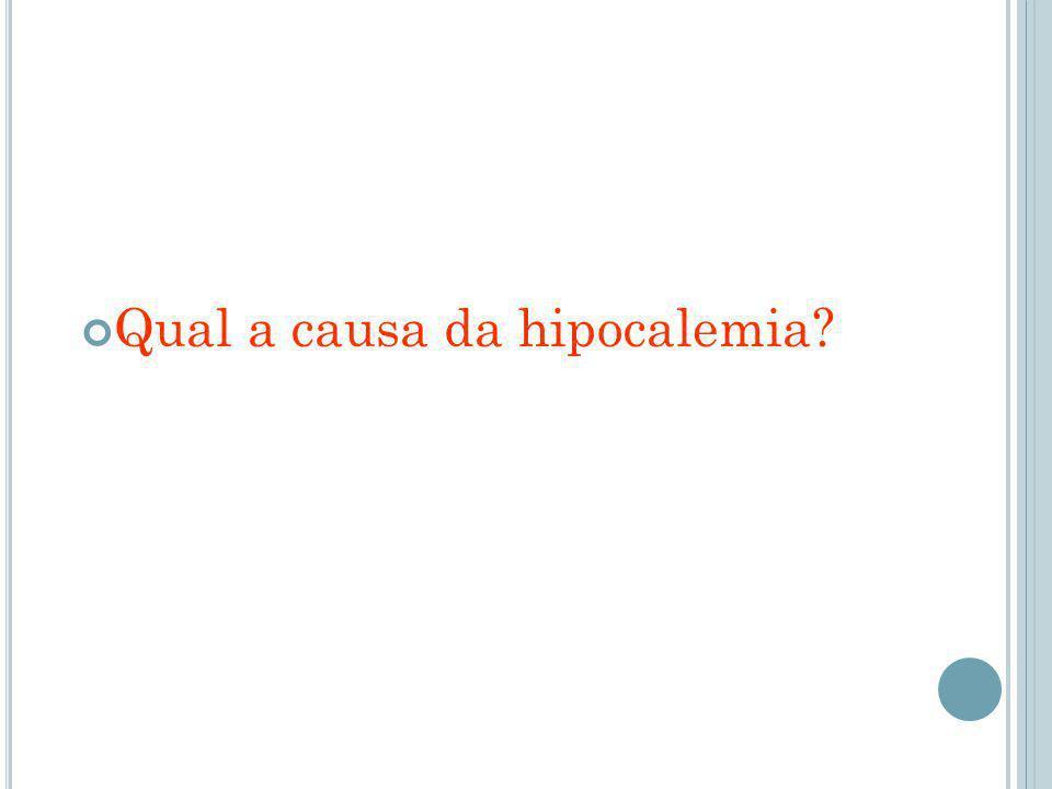 Qual a causa da hipocalemia?
