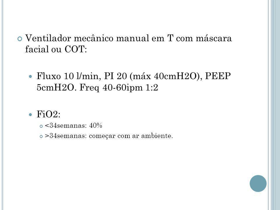 Ventilador mecânico manual em T com máscara facial ou COT: Fluxo 10 l/min, PI 20 (máx 40cmH2O), PEEP 5cmH2O.