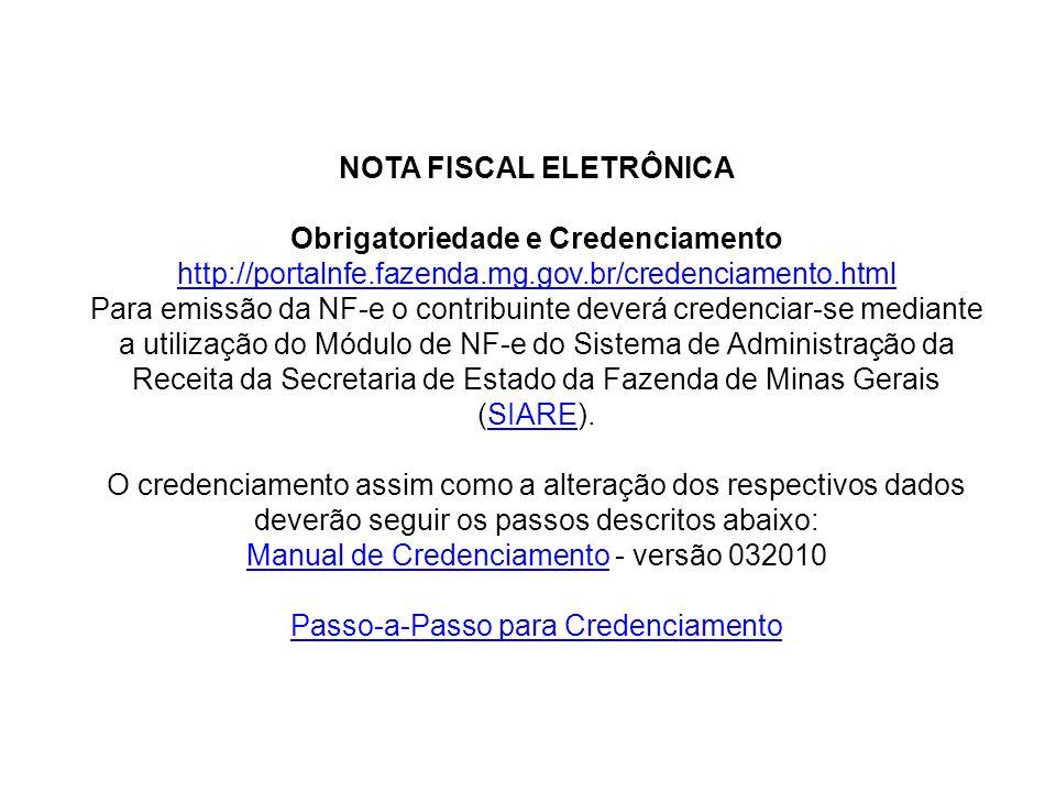 NOTA FISCAL ELETRÔNICA Obrigatoriedade e Credenciamento http://portalnfe.fazenda.mg.gov.br/credenciamento.html Para emissão da NF-e o contribuinte dev