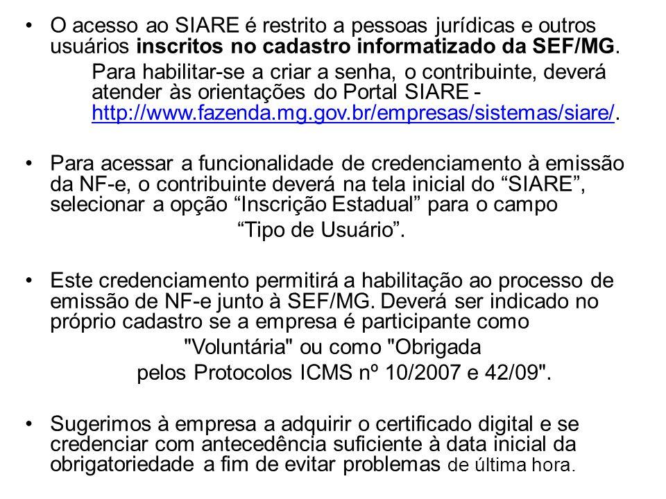 O acesso ao SIARE é restrito a pessoas jurídicas e outros usuários inscritos no cadastro informatizado da SEF/MG. Para habilitar-se a criar a senha, o