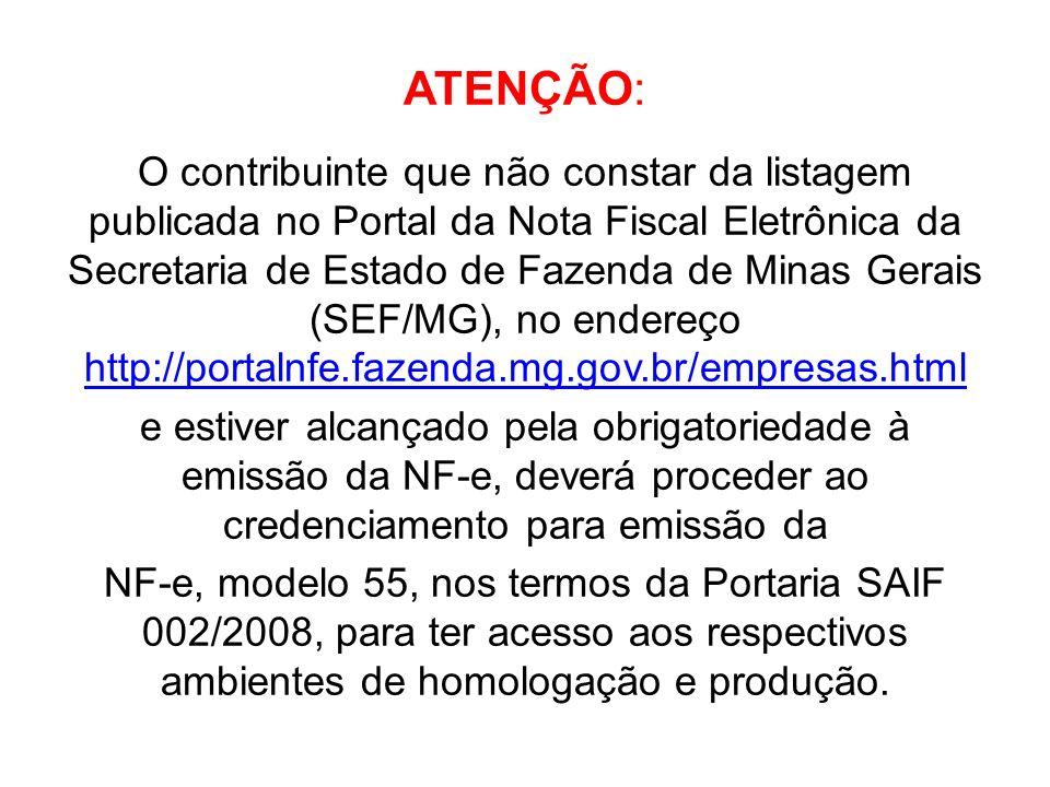 ATENÇÃO: O contribuinte que não constar da listagem publicada no Portal da Nota Fiscal Eletrônica da Secretaria de Estado de Fazenda de Minas Gerais (