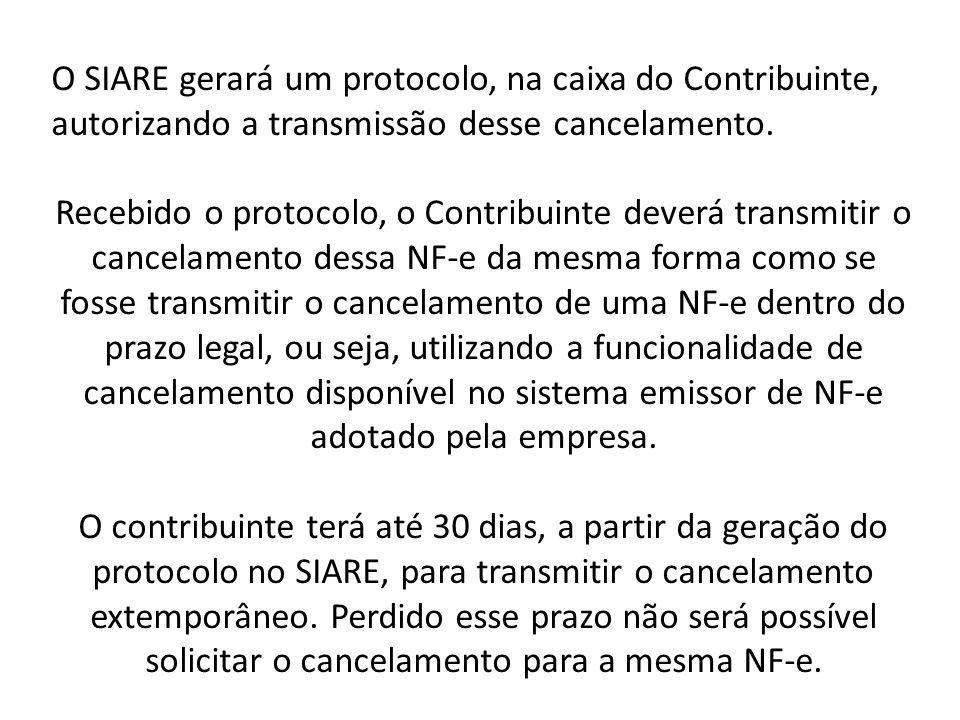 O SIARE gerará um protocolo, na caixa do Contribuinte, autorizando a transmissão desse cancelamento. Recebido o protocolo, o Contribuinte deverá trans