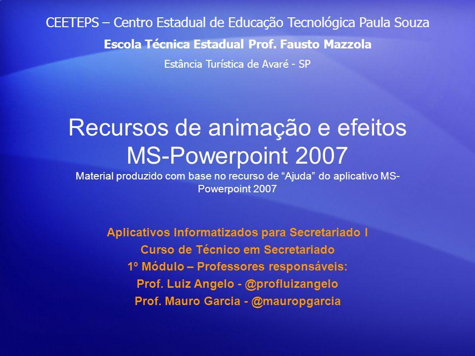 Recursos de animação e efeitos MS-Powerpoint 2007 Material produzido com base no recurso de Ajuda do aplicativo MS- Powerpoint 2007 Aplicativos Inform