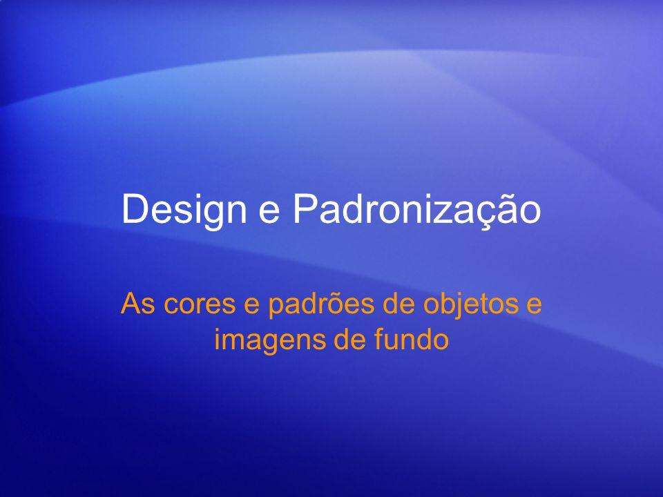 Design e Padronização As cores e padrões de objetos e imagens de fundo