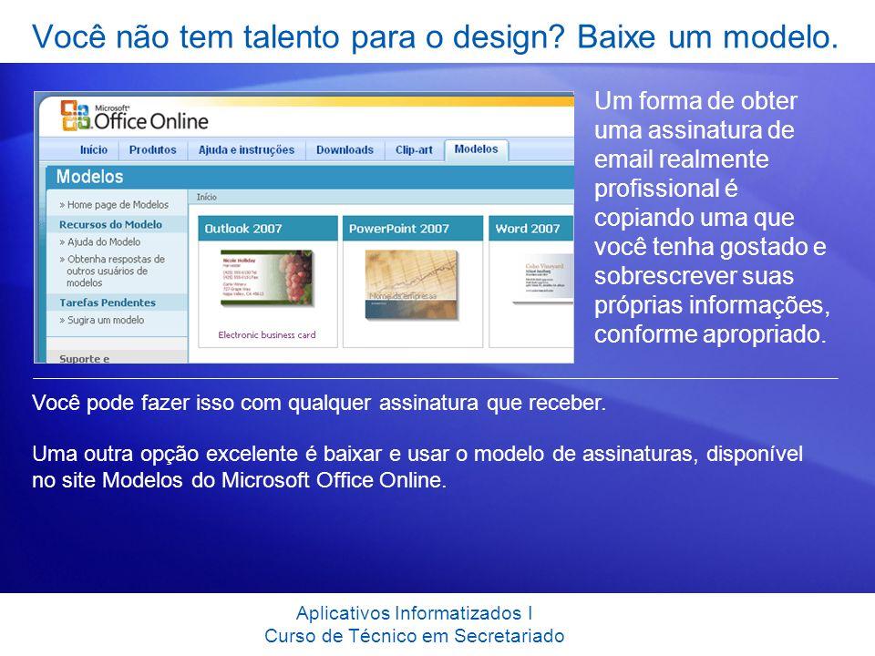 Você não tem talento para o design? Baixe um modelo. Um forma de obter uma assinatura de email realmente profissional é copiando uma que você tenha go
