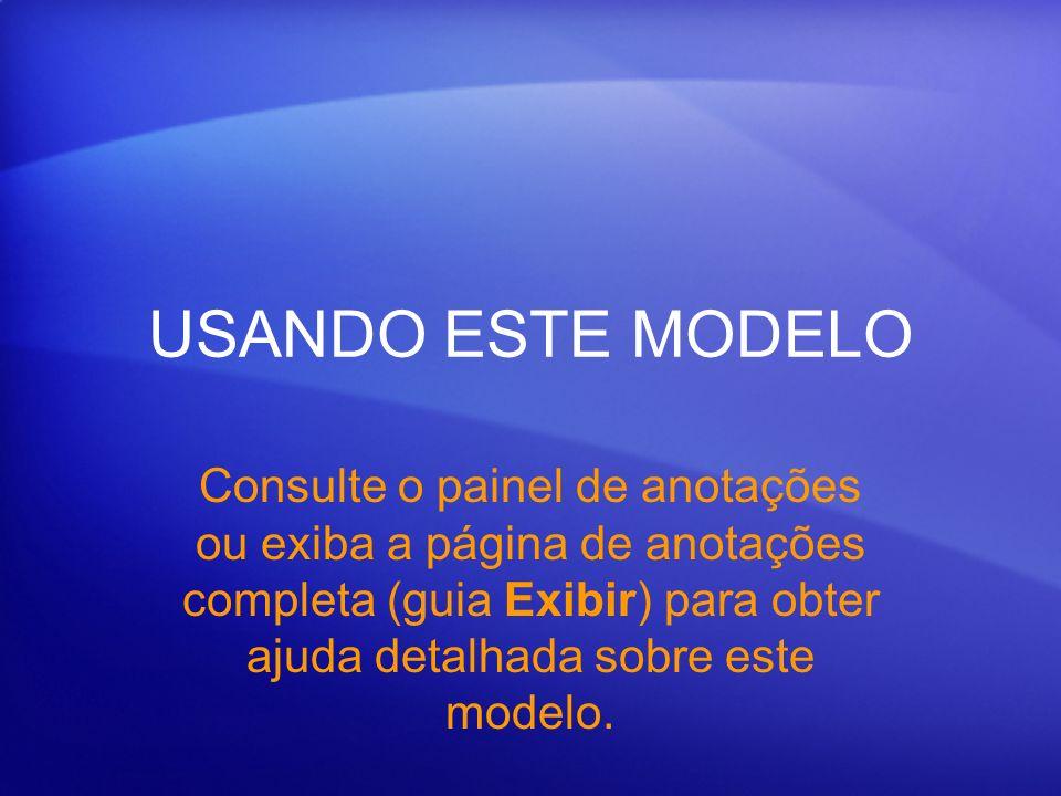 USANDO ESTE MODELO Consulte o painel de anotações ou exiba a página de anotações completa (guia Exibir) para obter ajuda detalhada sobre este modelo.