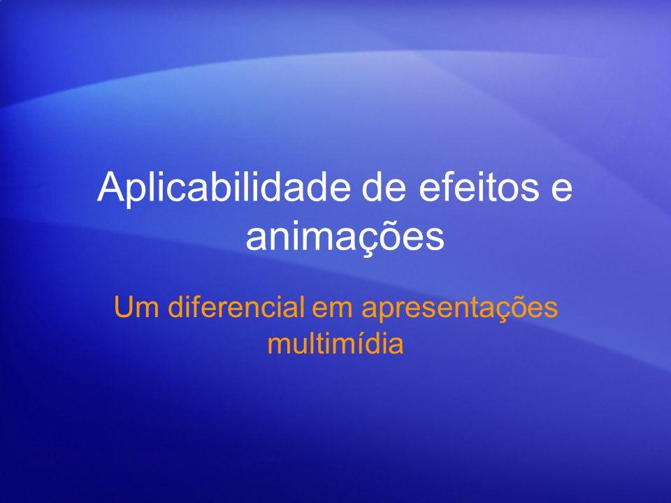 Aplicabilidade de efeitos e animações Um diferencial em apresentações multimídia