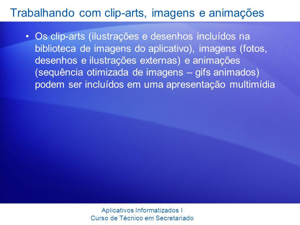Trabalhando com clip-arts, imagens e animações Os clip-arts (ilustrações e desenhos incluídos na biblioteca de imagens do aplicativo), imagens (fotos,