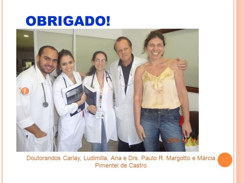 OBRIGADO! Doutorandos Carlay, Ludimilla, Ana e Drs. Paulo R. Margotto e Márcia Pimentel de Castro