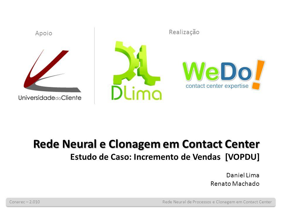 Rede Neural e Clonagem em Contact Center Estudo de Caso: Incremento de Vendas [VOPDU] Daniel Lima Renato Machado Conarec – 2.010 Rede Neural de Proces