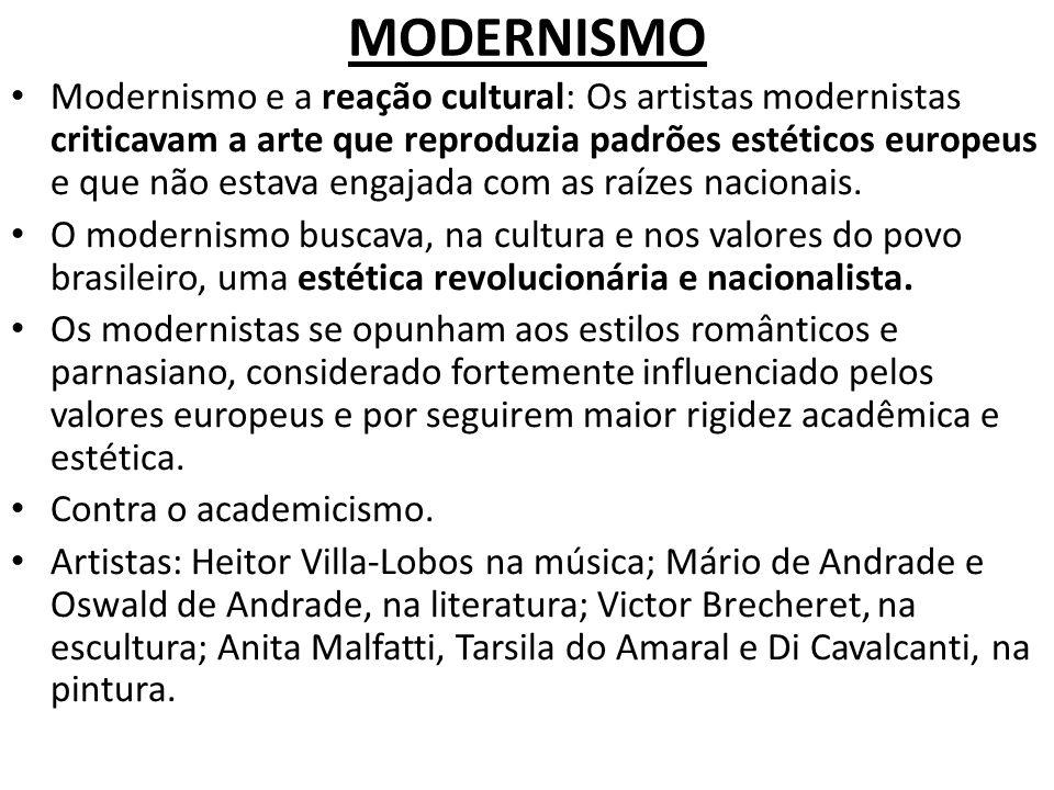 MODERNISMO Modernismo e a reação cultural: Os artistas modernistas criticavam a arte que reproduzia padrões estéticos europeus e que não estava engaja