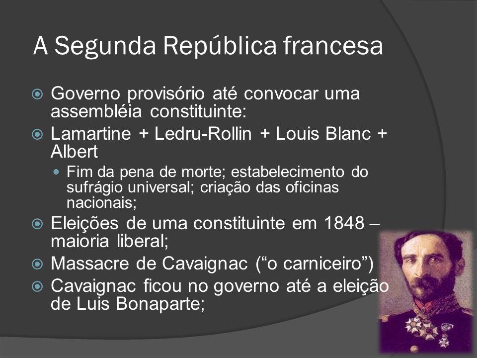 A Segunda República francesa Governo provisório até convocar uma assembléia constituinte: Lamartine + Ledru-Rollin + Louis Blanc + Albert Fim da pena