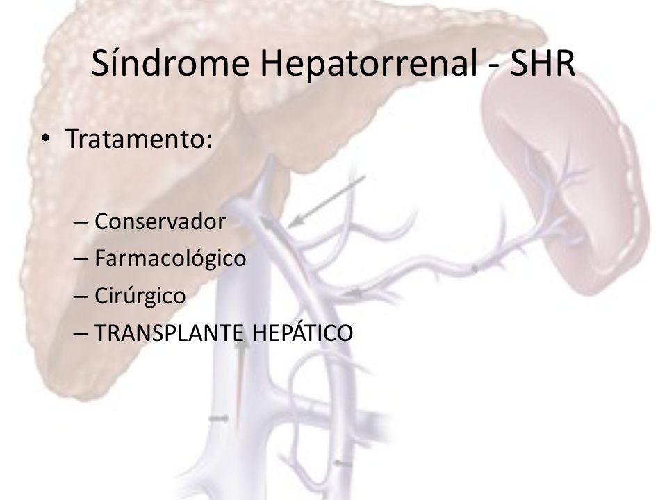 Síndrome Hepatorrenal - SHR Tratamento conservador: – Repouso – Manutenção do estado euvolêmico – Retirada de agentes nefrotóxicos – Expansão de volume com albumina – Paracentese de alívio