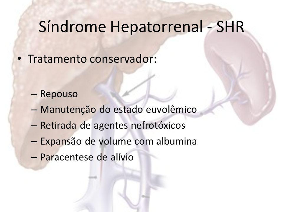 Síndrome Hepatorrenal - SHR Tratamento farmacológico: –V–Vasoconstrictores + infusão de albumina –M–Muitos fármacos já foram utilizados –D–Dopamina ou prostraglandinas – pouco efeito sobre função renal –M–Melhor vasopressor: terlipressina
