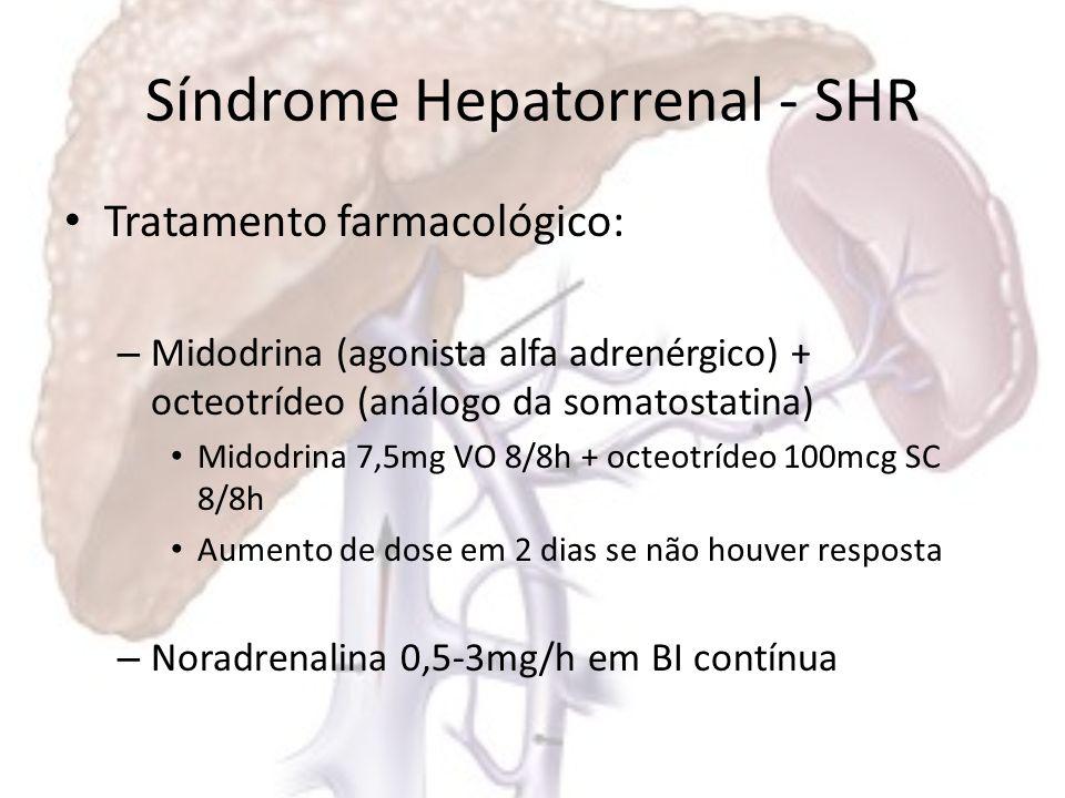 Síndrome Hepatorrenal - SHR Tratamento farmacológico: – Duração de 5-14 dias –O–Objetivo: creatinina sérica <1,5 –N–Nas recorrências: mesmo tratamento –A–Associação de qualquer vasopressor com albumina: Albumina Humana 1g/kg no 1°dia e após 20-40mg/d EV