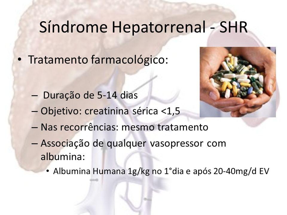 Síndrome Hepatorrenal - SHR Tratamentos cirúrgicos: – TIPS (shunt portossistêmico intrahepático transjugular): Melhora perfusão renal Melhora taxa de filtração glomerular Diminui atividade dos sistemas vasoconstrictores EC: encefalopatia hepática Medicações e TIPS até o transplante