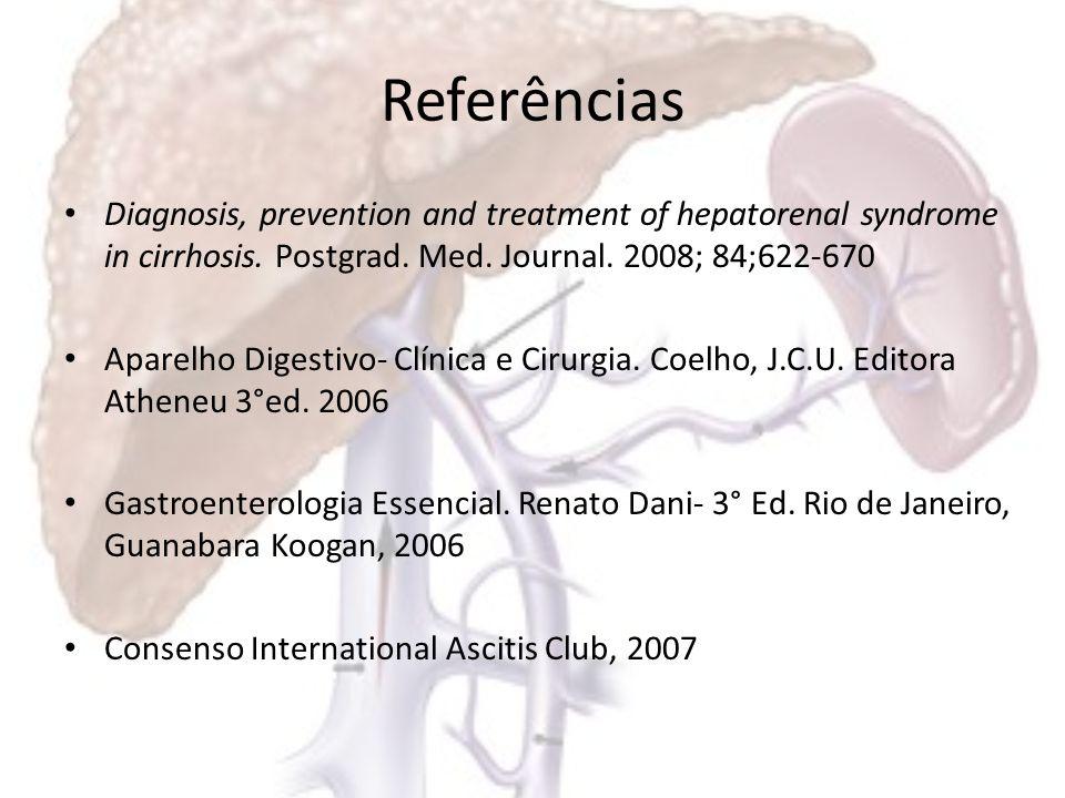Referências Diagnosis, prevention and treatment of hepatorenal syndrome in cirrhosis. Postgrad. Med. Journal. 2008; 84;622-670 Aparelho Digestivo- Clí