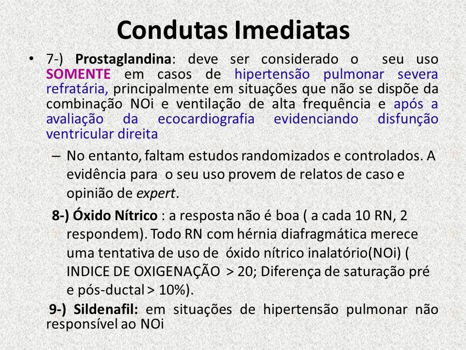 Condutas Imediatas 7-) Prostaglandina: deve ser considerado o seu uso SOMENTE em casos de hipertensão pulmonar severa refratária, principalmente em si