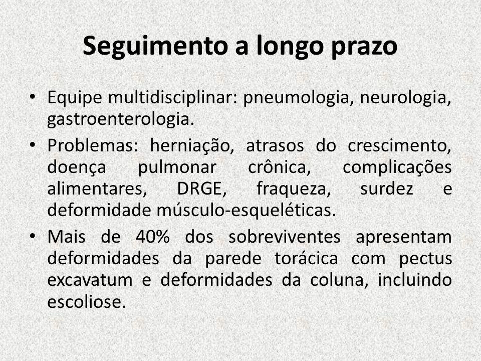 Seguimento a longo prazo Equipe multidisciplinar: pneumologia, neurologia, gastroenterologia. Problemas: herniação, atrasos do crescimento, doença pul