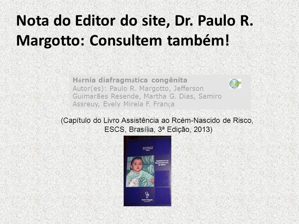 Nota do Editor do site, Dr. Paulo R. Margotto: Consultem também! H é rnia diafragm á tica congênita Autor(es): Paulo R. Margotto, Jefferson Guimarães