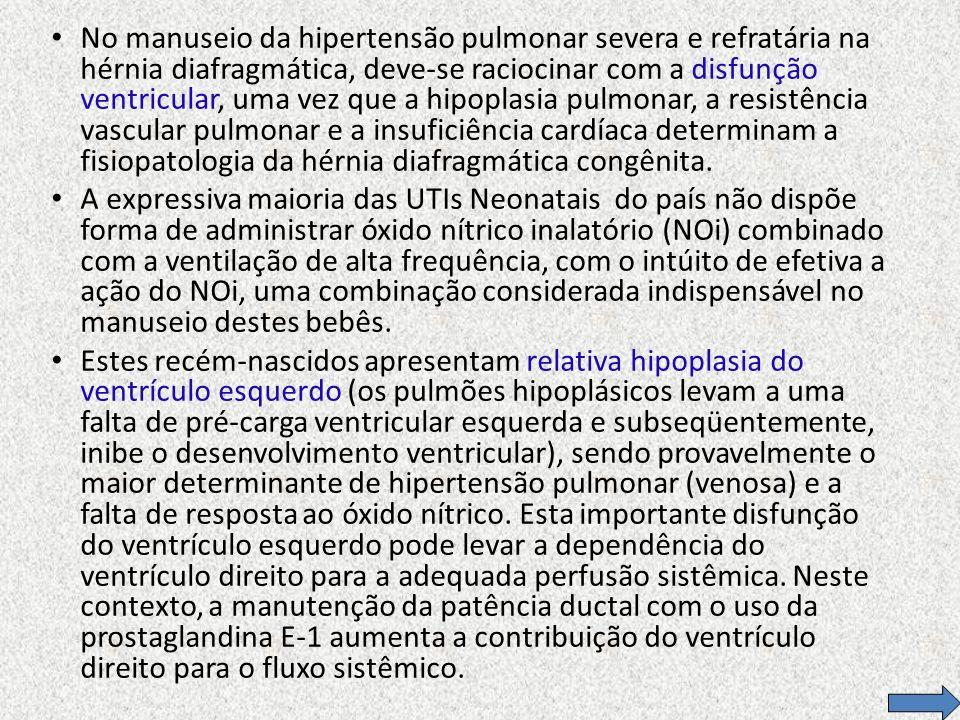 No manuseio da hipertensão pulmonar severa e refratária na hérnia diafragmática, deve-se raciocinar com a disfunção ventricular, uma vez que a hipopla