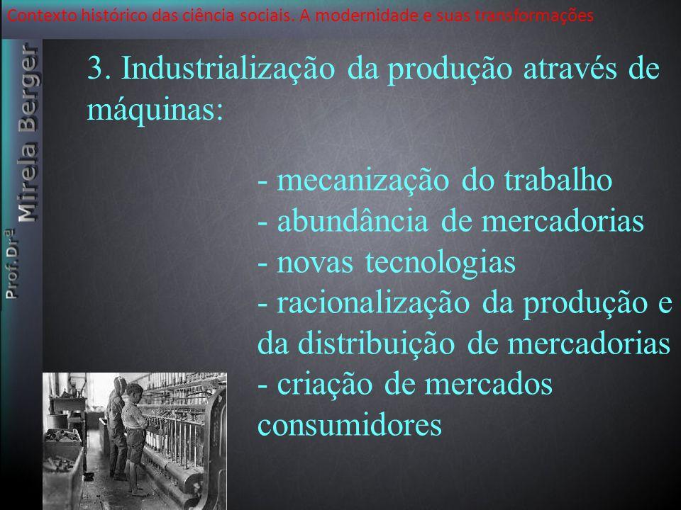 Contexto histórico das ciência sociais. A modernidade e suas transformações - mecanização do trabalho - abundância de mercadorias - novas tecnologias