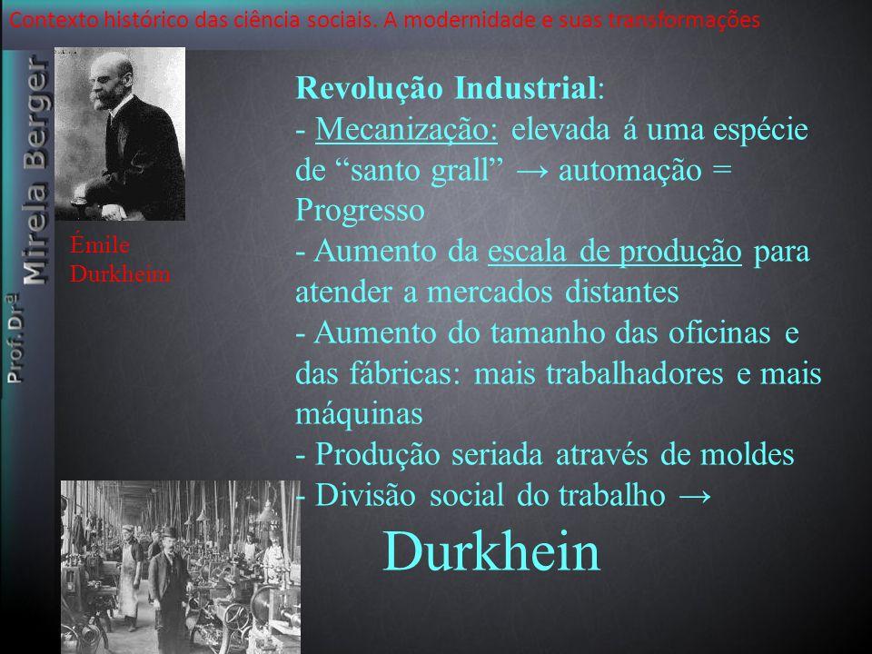 Contexto histórico das ciência sociais. A modernidade e suas transformações Revolução Industrial: - Mecanização: elevada á uma espécie de santo grall