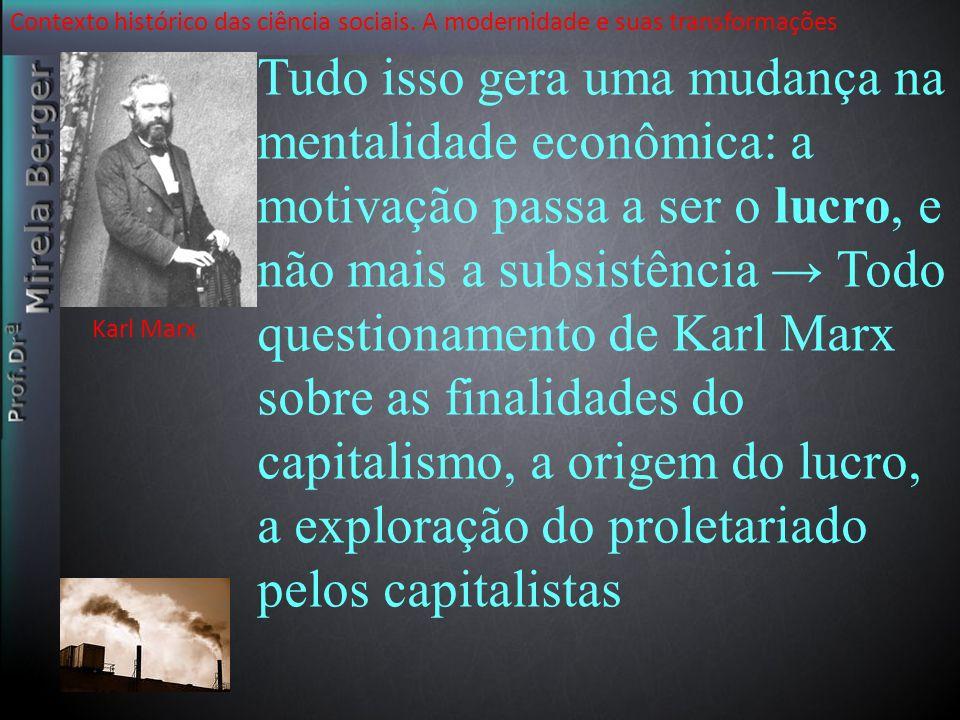 Contexto histórico das ciência sociais. A modernidade e suas transformações Tudo isso gera uma mudança na mentalidade econômica: a motivação passa a s
