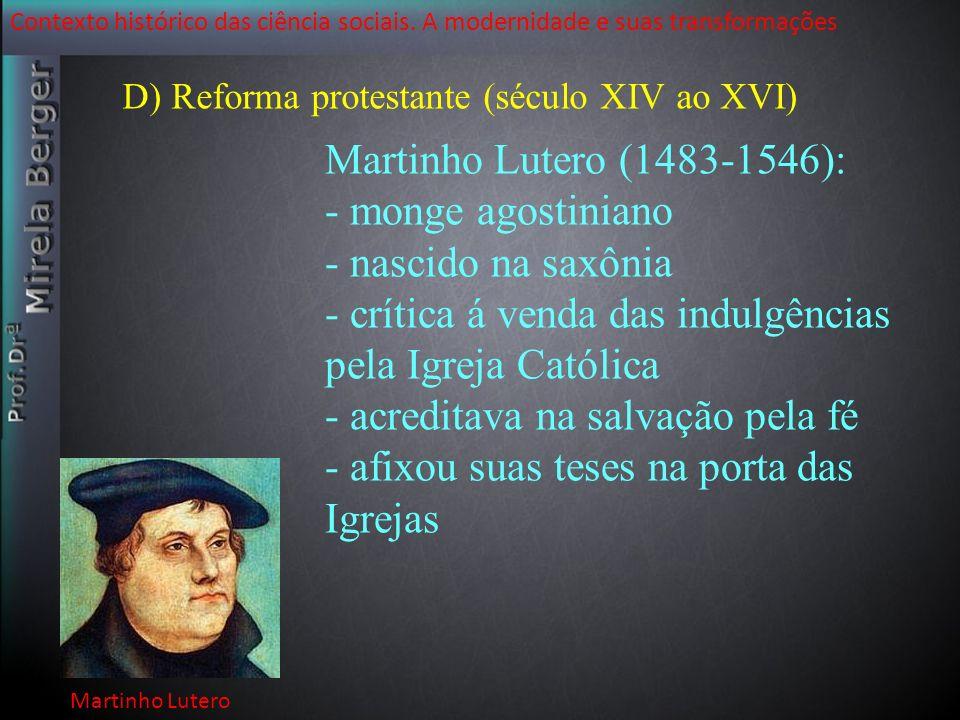 Contexto histórico das ciência sociais. A modernidade e suas transformações Martinho Lutero D) Reforma protestante (século XIV ao XVI) Martinho Lutero