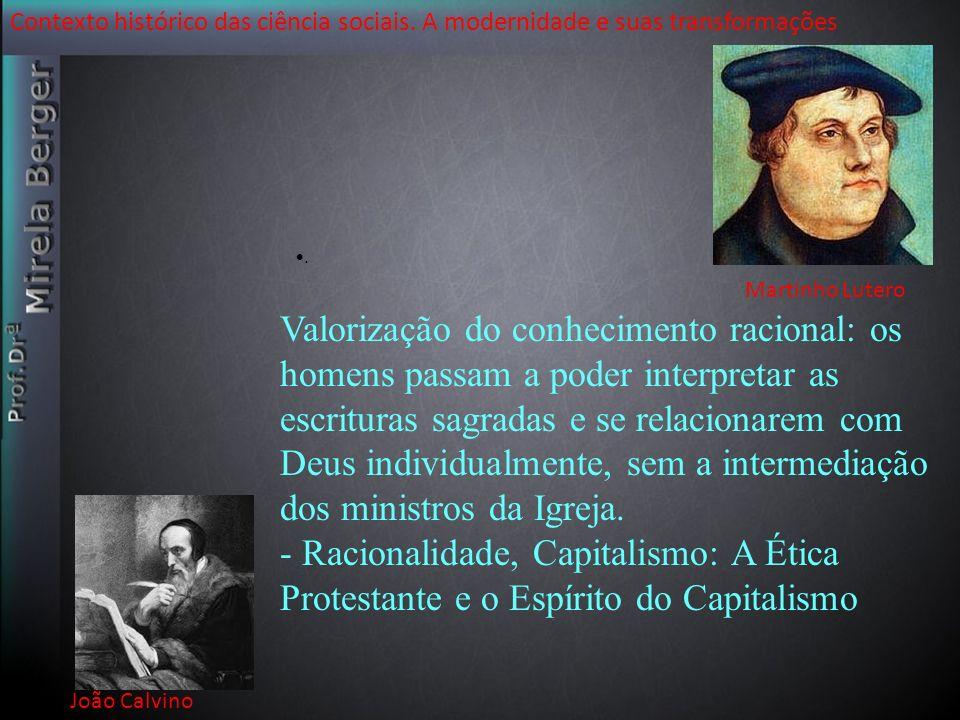 Contexto histórico das ciência sociais. A modernidade e suas transformações João Calvino. Valorização do conhecimento racional: os homens passam a pod