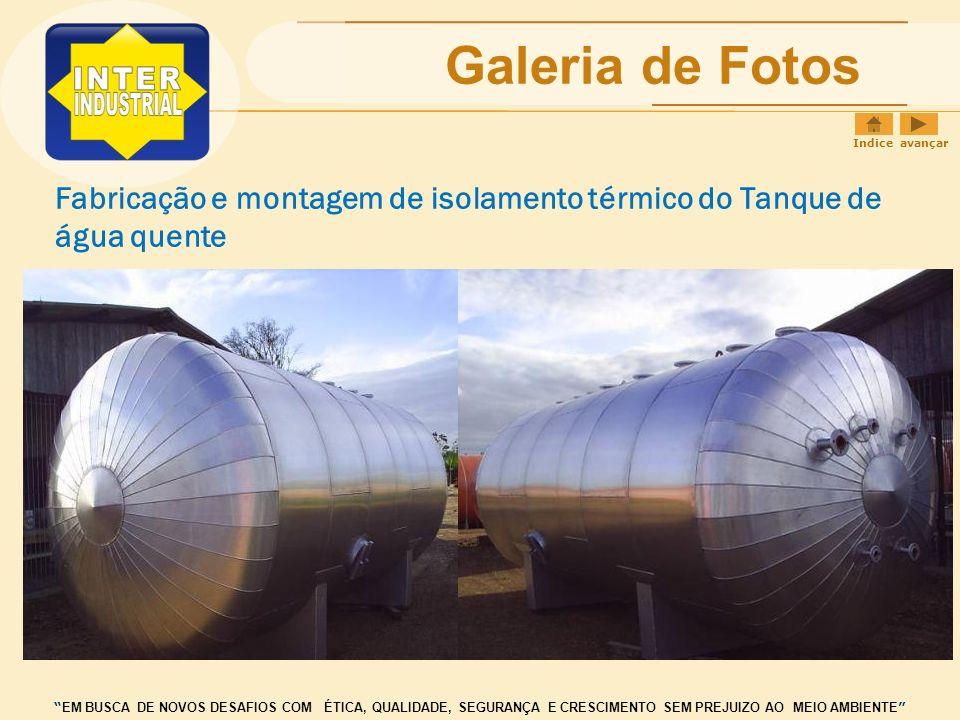 Galeria de Fotos ISOLAMENTO TÉRMICO Indice avançar EM BUSCA DE NOVOS DESAFIOS COM ÉTICA, QUALIDADE, SEGURANÇA E CRESCIMENTO SEM PREJUIZO AO MEIO AMBIE