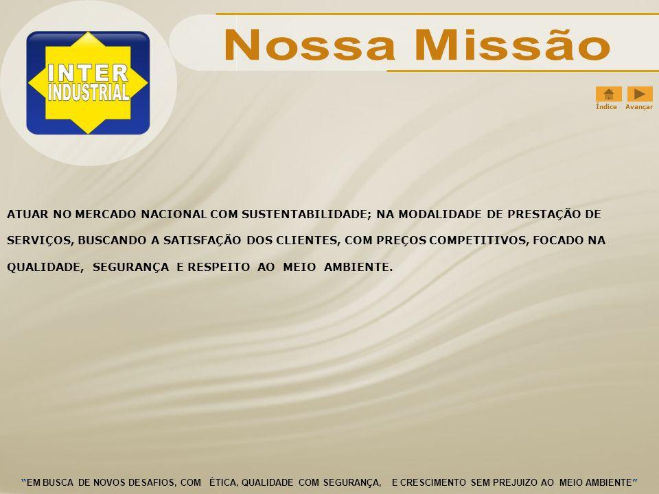 ATUAR NO MERCADO NACIONAL COM SUSTENTABILIDADE; NA MODALIDADE DE PRESTAÇÃO DE SERVIÇOS, BUSCANDO A SATISFAÇÃO DOS CLIENTES, COM PREÇOS COMPETITIVOS, FOCADO NA QUALIDADE, SEGURANÇA E RESPEITO AO MEIO AMBIENTE.