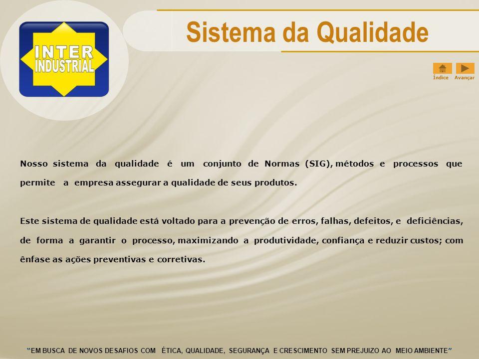 Nosso sistema da qualidade é um conjunto de Normas (SIG), métodos e processos que permite a empresa assegurar a qualidade de seus produtos.