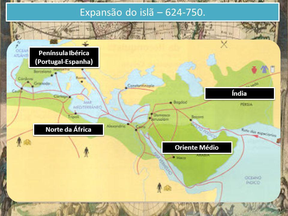 Expansão do islã – 624-750. Península Ibérica (Portugal-Espanha) Península Ibérica (Portugal-Espanha) Norte da África Oriente Médio Índia