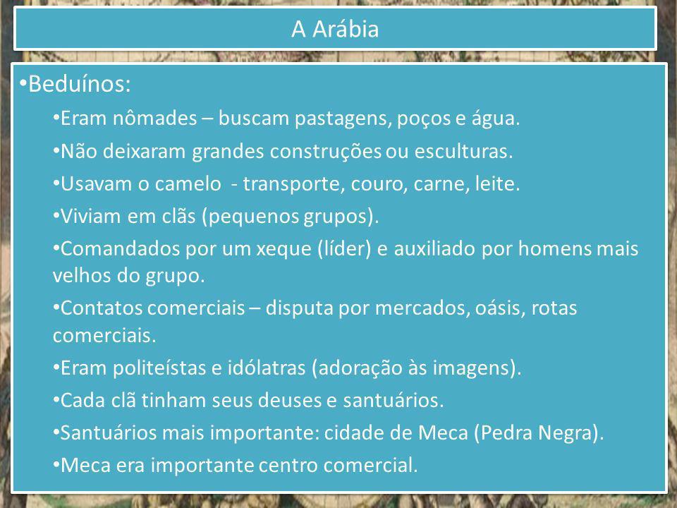 Beduínos: Eram nômades – buscam pastagens, poços e água. Não deixaram grandes construções ou esculturas. Usavam o camelo - transporte, couro, carne, l