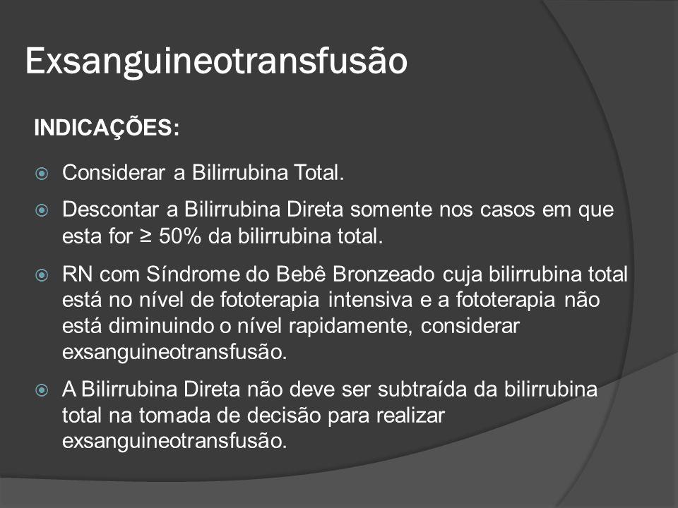 INDICAÇÕES: Considerar a Bilirrubina Total. Descontar a Bilirrubina Direta somente nos casos em que esta for 50% da bilirrubina total. RN com Síndrome