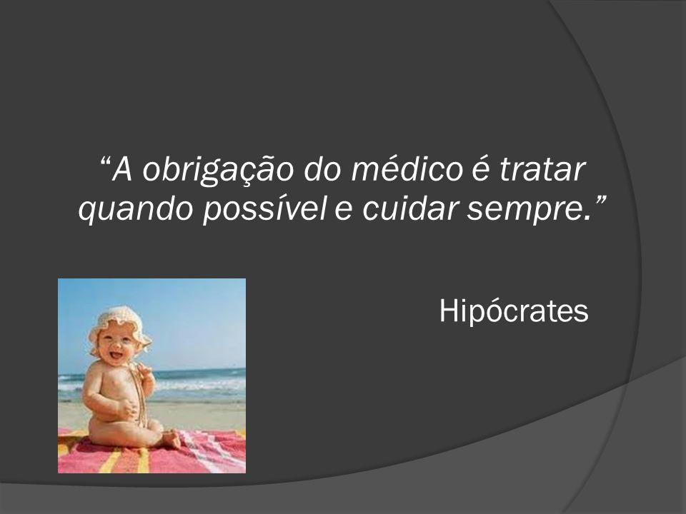 Hipócrates A obrigação do médico é tratar quando possível e cuidar sempre.