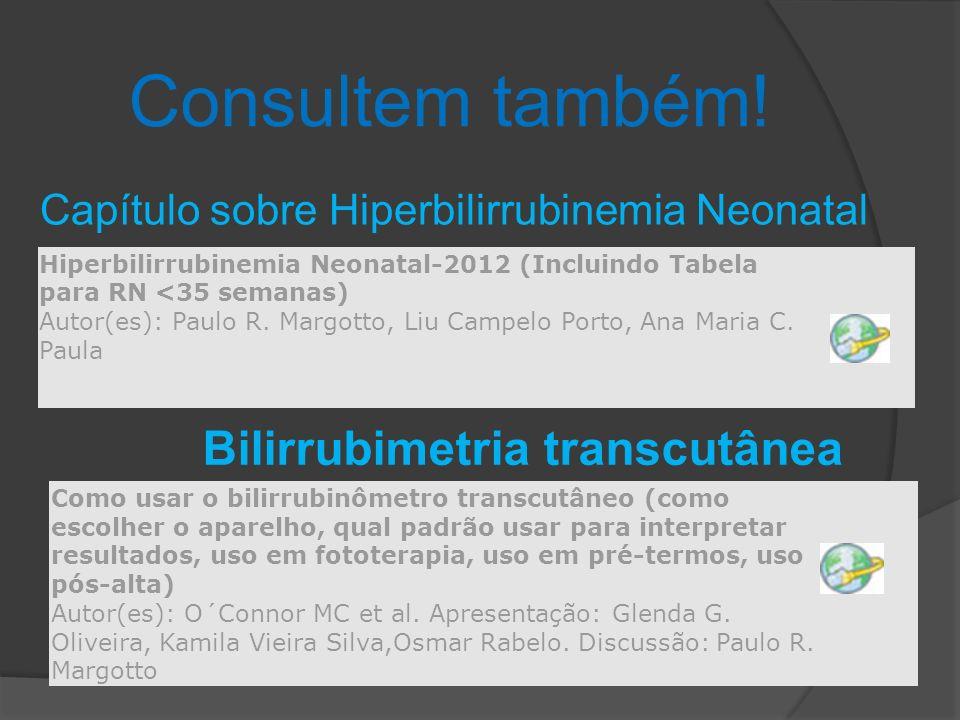 Hiperbilirrubinemia Neonatal-2012 (Incluindo Tabela para RN <35 semanas) Autor(es): Paulo R. Margotto, Liu Campelo Porto, Ana Maria C. Paula Consultem