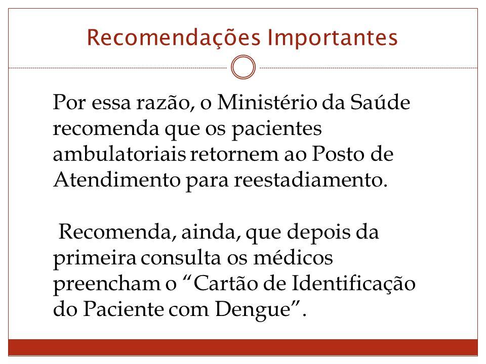 Recomendações Importantes Por essa razão, o Ministério da Saúde recomenda que os pacientes ambulatoriais retornem ao Posto de Atendimento para reestadiamento.