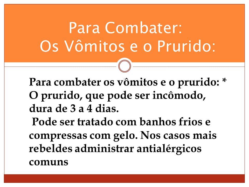 : Para combater os vômitos e o prurido: * O prurido, que pode ser incômodo, dura de 3 a 4 dias.