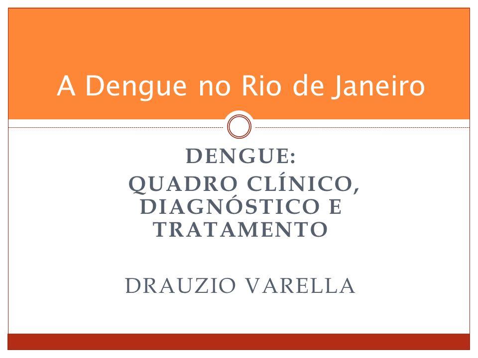 DENGUE: QUADRO CLÍNICO, DIAGNÓSTICO E TRATAMENTO DRAUZIO VARELLA