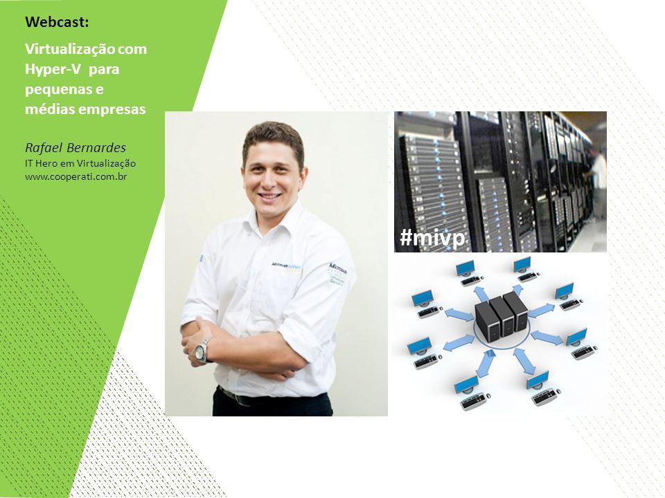 Webcast: Virtualização com Hyper-V para pequenas e médias empresas Rafael Bernardes IT Hero em Virtualização www.cooperati.com.br #mivp