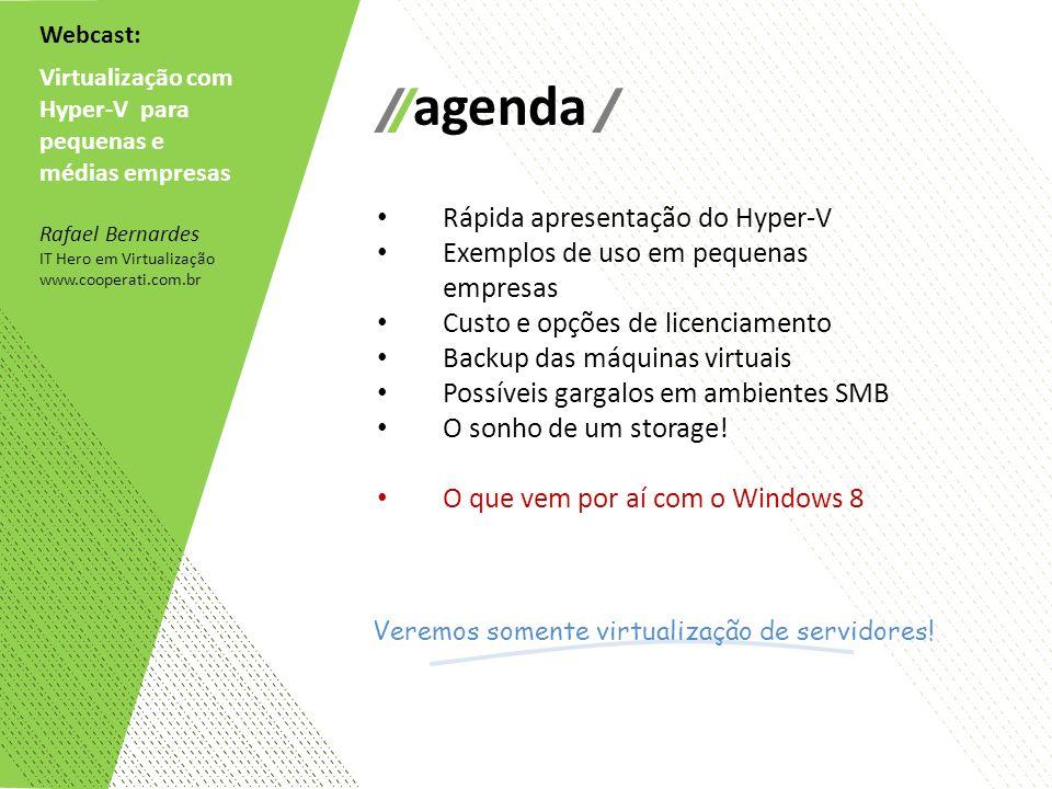 Webcast: Virtualização com Hyper-V para pequenas e médias empresas Rafael Bernardes IT Hero em Virtualização www.cooperati.com.br agenda Rápida aprese