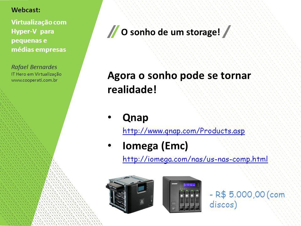 Webcast: Virtualização com Hyper-V para pequenas e médias empresas Rafael Bernardes IT Hero em Virtualização www.cooperati.com.br O sonho de um storag
