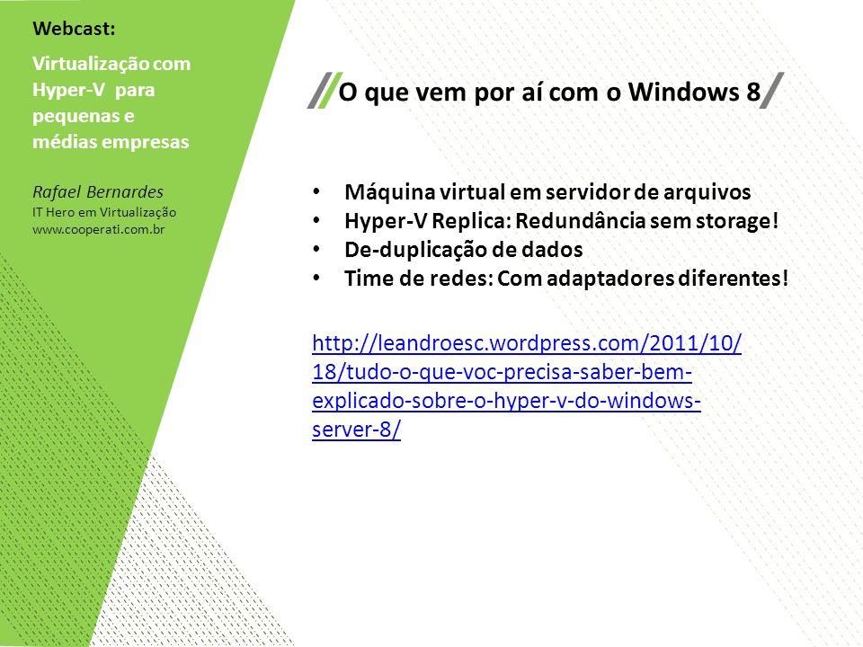 Webcast: Virtualização com Hyper-V para pequenas e médias empresas Rafael Bernardes IT Hero em Virtualização www.cooperati.com.br O que vem por aí com