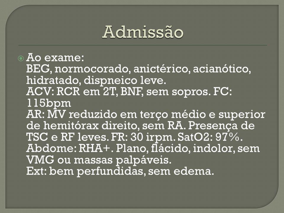 Ao exame: BEG, normocorado, anictérico, acianótico, hidratado, eupneico.