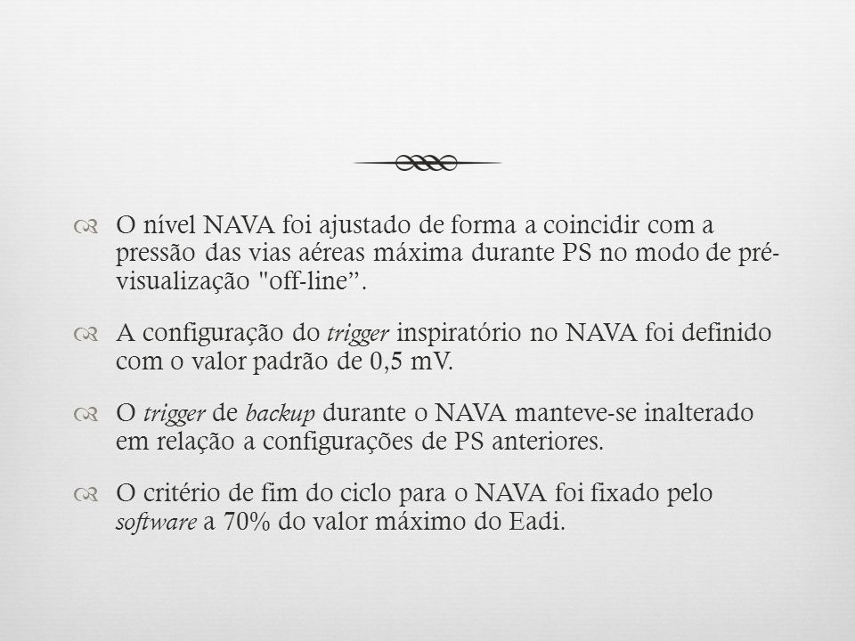 O nível NAVA foi ajustado de forma a coincidir com a pressão das vias aéreas máxima durante PS no modo de pré- visualização