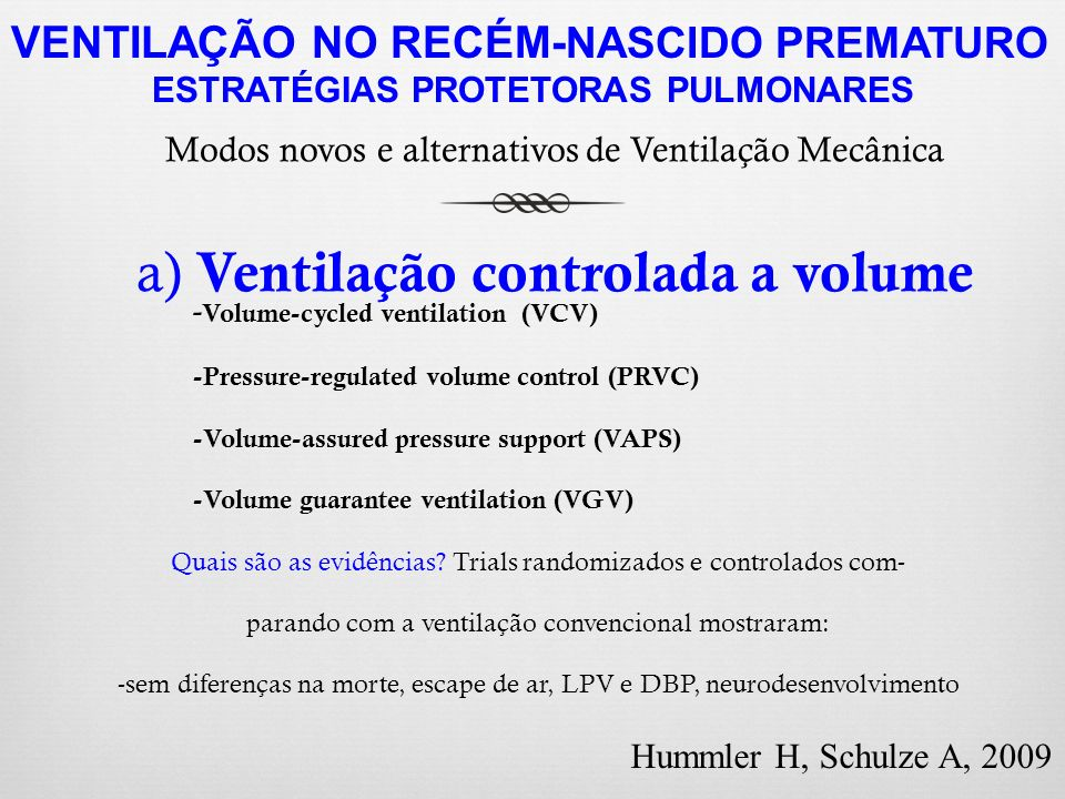 - Volume-cycled ventilation (VCV) -Pressure-regulated volume control (PRVC) -Volume-assured pressure support (VAPS) -Volume guarantee ventilation (VGV